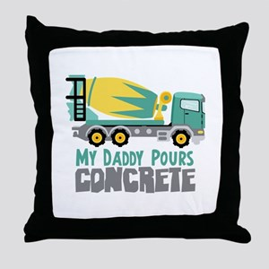 My Daddy Pours CONCRETE Throw Pillow