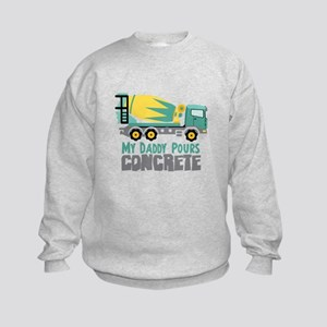 My Daddy Pours CONCRETE Sweatshirt