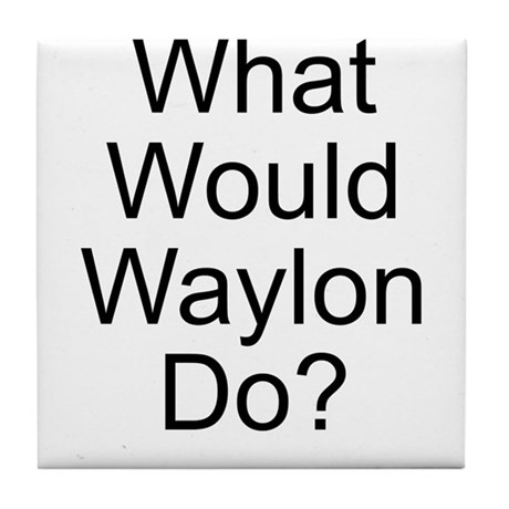 What Would Waylon Do? Tile Coaster