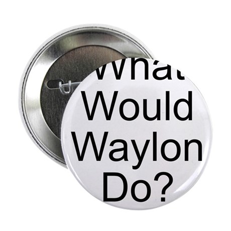 What Would Waylon Do? Button