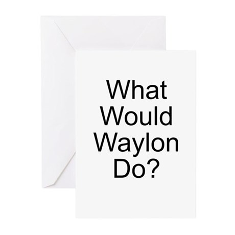 What Would Waylon Do? Greeting Cards (Pk of 10