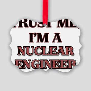 Trust Me, I'm a Nuclear Engineer Picture Ornament