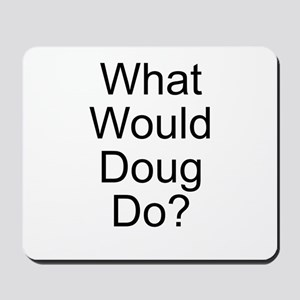What Would Doug Do? Mousepad