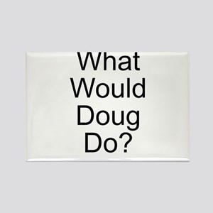 What Would Doug Do? Rectangle Magnet
