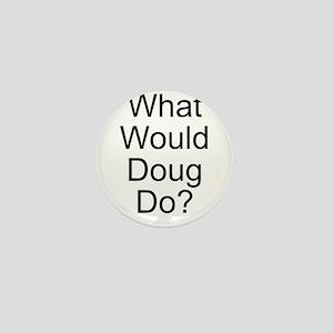 What Would Doug Do? Mini Button