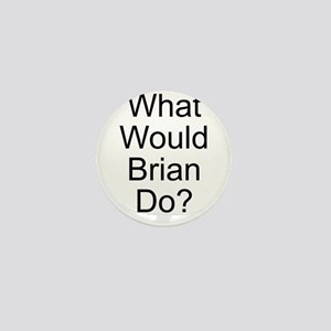 What Would Brian Do? Mini Button