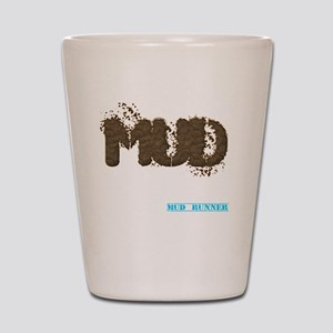 Mud Was Made To Run In Shot Glass