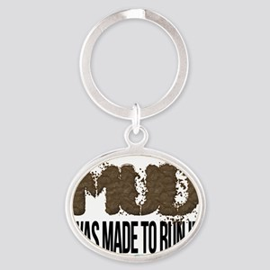 Mud Was Made To Run In Oval Keychain