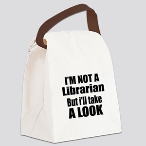 I Am Not Librarian But I Will Tak Canvas Lunch Bag