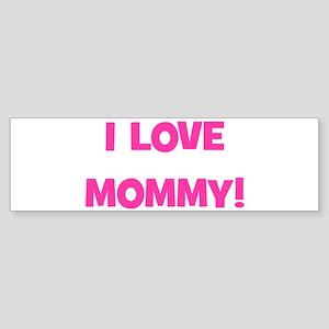 I Love Mommy Bumper Sticker