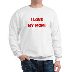 I Love My Mom! (red) Sweatshirt