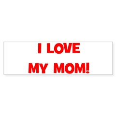 I Love My Mom! (red) Bumper Bumper Sticker