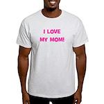 I Love My Mom! (pink) Light T-Shirt