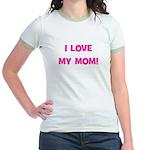 I Love My Mom! (pink) Jr. Ringer T-Shirt