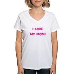 I Love My Mom! (pink) Women's V-Neck T-Shirt