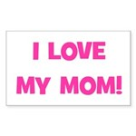 I Love My Mom! (pink) Rectangle Sticker