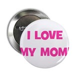 I Love My Mom! (pink) Button