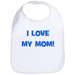 I Love My Mom! (blue) Bib