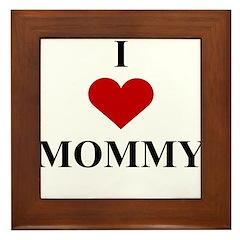 I Love (heart) Mommy Framed Tile