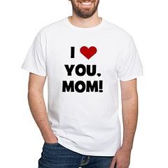 I Love (heart) You Mom White T-Shirt