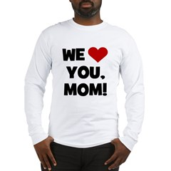 We (heart) Love You Mom Long Sleeve T-Shirt