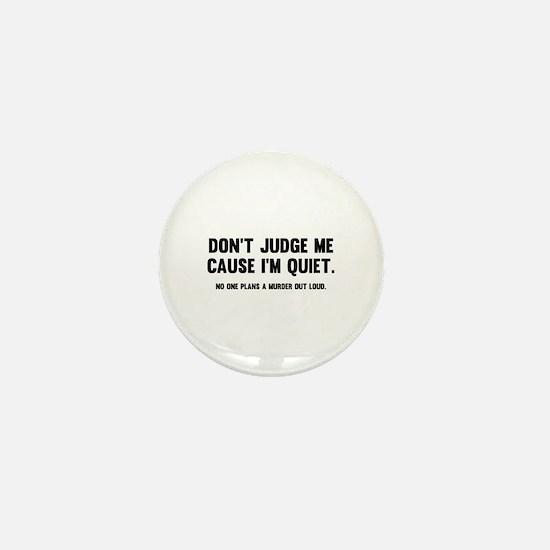 Don't Judge Me Cause I'm Quiet Mini Button
