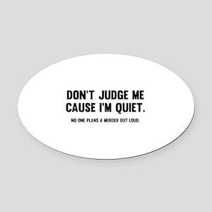 Don't Judge Me Cause I'm Quiet Oval Car Magnet