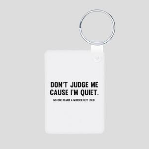 Don't Judge Me Cause I'm Quiet Aluminum Photo Keyc