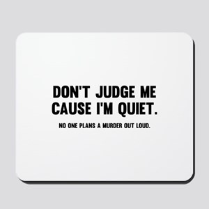 Don't Judge Me Cause I'm Quiet Mousepad