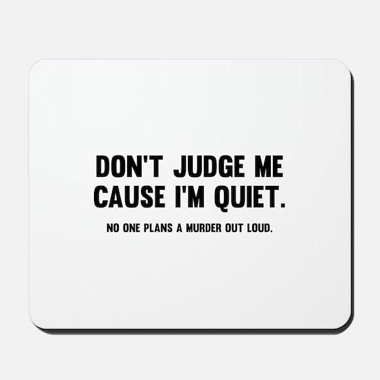 Don't Judge Me Cause I'm Quiet Mousepad