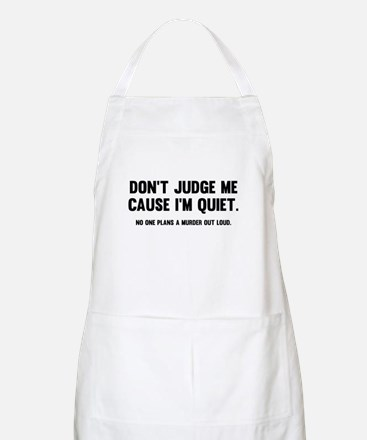 Don't Judge Me Cause I'm Quiet Apron