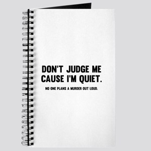 Don't Judge Me Cause I'm Quiet Journal