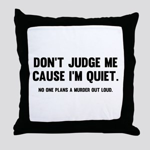 Don't Judge Me Cause I'm Quiet Throw Pillow