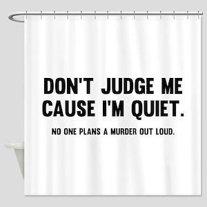 Dont Judge Me Cause Im Quiet Shower Curtain
