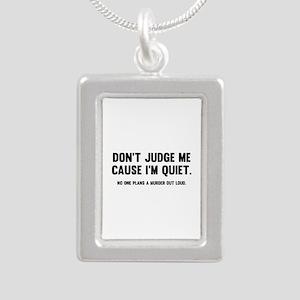 Don't Judge Me Cause I'm Quiet Silver Portrait Nec