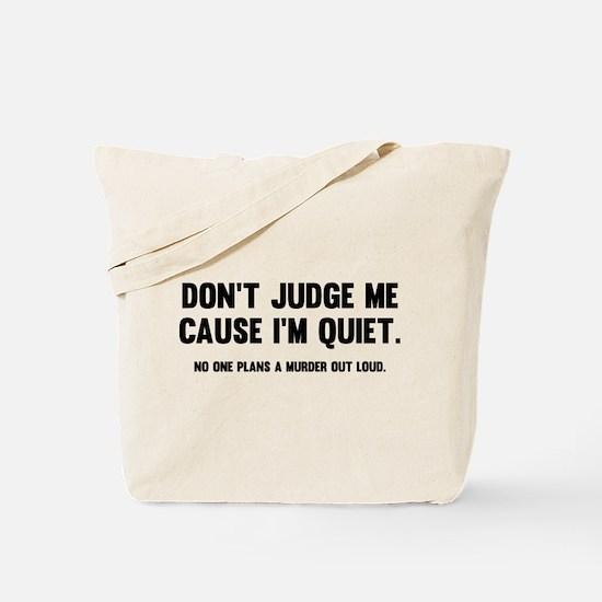 Don't Judge Me Cause I'm Quiet Tote Bag