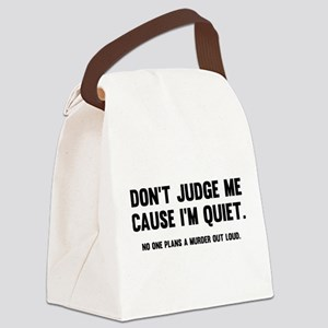 Don't Judge Me Cause I'm Quiet Canvas Lunch Bag