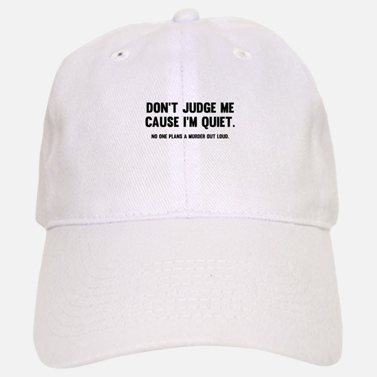Don't Judge Me Cause I'm Quiet Baseball Baseball Cap
