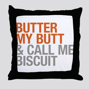 Butter My Butt and Call Me Biscuit Throw Pillow