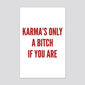 Karma's Only A Bitch If You Are Mini Poster Print