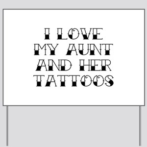 I Love My Aunt And Her Tattoos Yard Sign