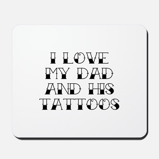 I Love My Dad And His Tattoos Mousepad