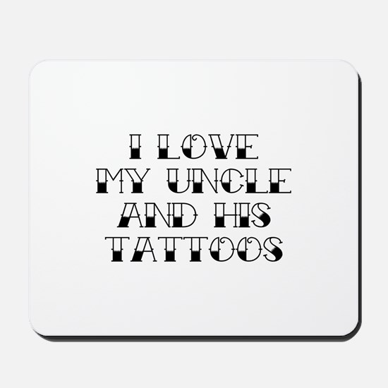 I Love My Uncle And His Tattoos Mousepad