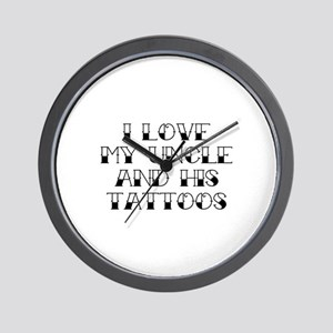 I Love My Uncle And His Tattoos Wall Clock