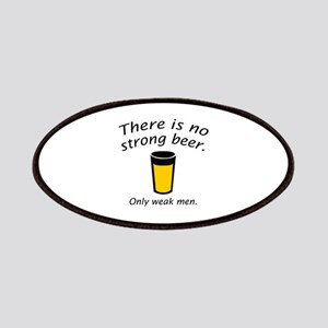 There Is No Strong Beer. Only Weak Men. Patches