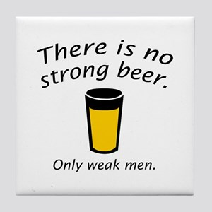 There Is No Strong Beer. Only Weak Men. Tile Coast