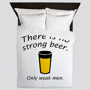 There Is No Strong Beer. Only Weak Men. Queen Duve