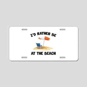 I'd Rather Be At The Beach Aluminum License Plate