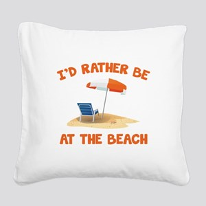 I'd Rather Be At The Beach Square Canvas Pillow