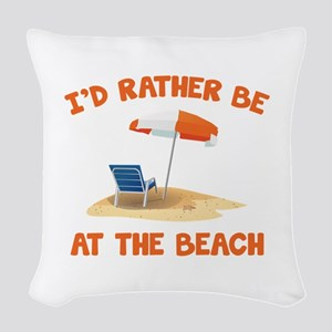 I'd Rather Be At The Beach Woven Throw Pillow